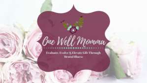 Evaluate, Evolve, and Elevate Life Through Mental Illness at One Well Momma