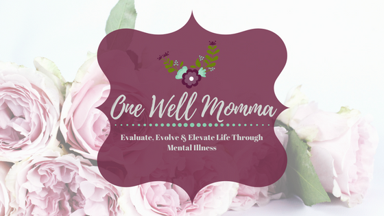 Evaluate Evolve and Elevate Life Through Mental Illness at One Well Momma