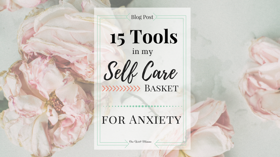 15 Tools in my Self Care Basket for Anxiety One Well Momma
