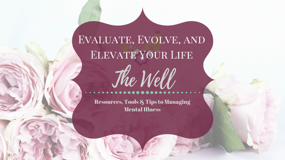 Evaluate Evolve & Elevate Your Life with Resources and Tools for Managing Mental Illness from The Well at One Well Momma