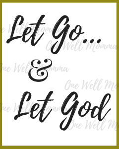 Let Go & Let God Quote Printable Download at One Well Momma on 6 Traits that hindered me from healing