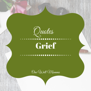 Quotes about grief, grief support, overcoming grief, grief and Loss