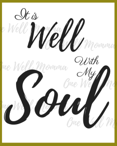 The Well at One Well Momma It's Well With my Soul 8x10 Printable Scripture Quote